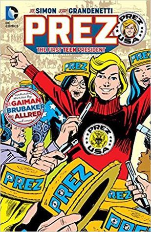 Prez: The First Teen President by Ed Brubaker, Joe Simon