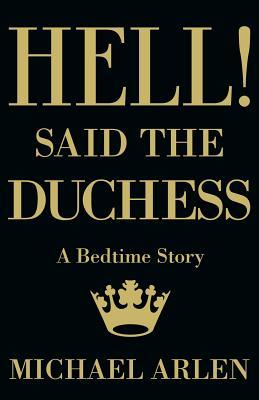 Hell! Said the Duchess by Michael Arlen