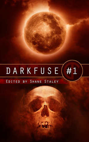 DarkFuse #1 by Michael Penkas, William R. Eakin, E.G. Smith, Christopher Fulbright, Shane Staley, Gary McMahon, William Meikle