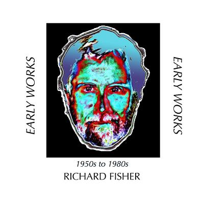 Early Works: 1950s to 1980s by Richard Fisher