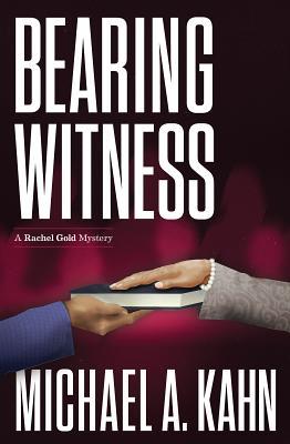 Bearing Witness: A Rachel Gold Mystery by Michael Kahn