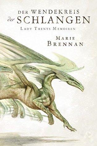 Der Wendekreis der Schlangen by Marie Brennan