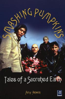 Smashing Pumpkins: Tales of a Scorched Earth by Amy Hanson