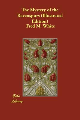 The Mystery of the Ravenspurs (Illustrated Edition) by Fred M. White
