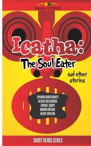 Icatha - The Soul Eater by Obinna Udenwe, Henry Onyema, Samuel Okopi, Olachi Ekechukwu, Oyinkan Braithwaite