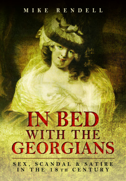In Bed with the Georgians: Sex, Scandal and Satire in the 18th Century by Mike Rendell