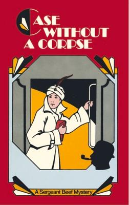 Case Without a Corpse: A Sergeant Beef Mystery by Leo Bruce