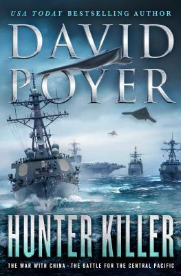 Hunter Killer: The War with China: The Battle for the Central Pacific by David Poyer