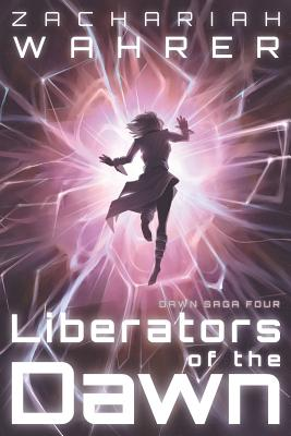 Liberators of the Dawn by Zachariah Wahrer