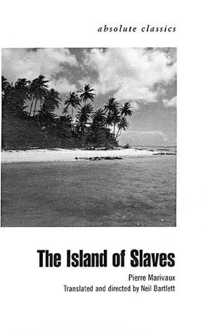 The Island of Slaves by Pierre de Marivaux, Neil Bartlett