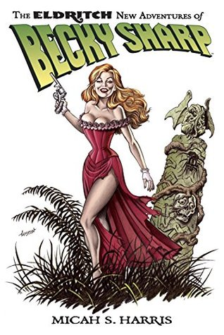 The Eldritch New Adventures of Becky Sharp by Mark Schultz, Micah S. Harris, Loston Wallace