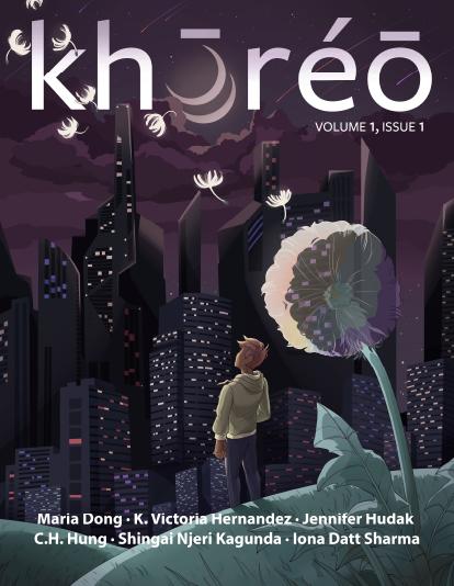 khōréō magazine volume 1, issue 1 by Shingai Njeri Kagunda, Maria Dong, Iona Datt Sharma, C.H. Hung, Jennifer Hudak, K. Victoria Hernandez