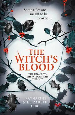 The Witch's Blood (the Witch's Kiss Trilogy, Book 3) by Katharine Corr, Elizabeth Corr