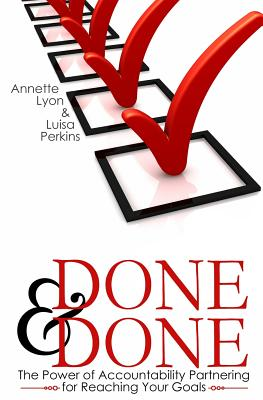 Done and Done: The Power of Accountability Partnering for Reaching Your Goals by Luisa Perkins, Annette Lyon