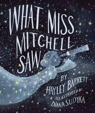 What Miss Mitchell Saw by Hayley Barrett, Diana Sudyka