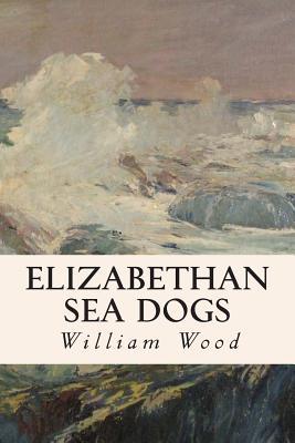 Elizabethan Sea Dogs by William Wood