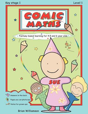 Comic Maths: SUE: Fantasy-based learning for 4, 5 and 6 year olds by Brian Williamson
