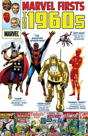 Marvel Firsts: The 1960s by Larry Lieber, Gary Friedrich, Gardner F. Fox, Gene Colan, Roy Thomas, Stan Lee, Jack Kirby