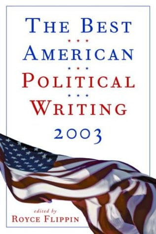 The Best American Political Writing 2003 by Robert Kuttner, Elisabeth Bumiller, Royce Flippin, Ron Suskind