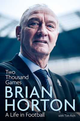 Two Thousand Games: A Life in Football by Tim Rich, Brian Horton
