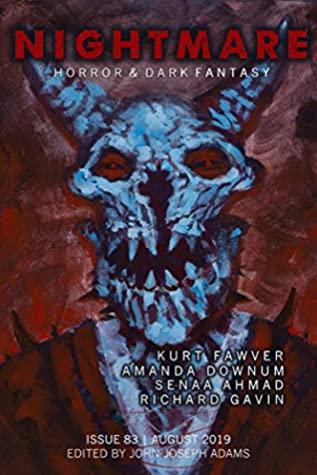 Nightmare Magazine, Issue 83 (August 2019) by John Joseph Adams, Nathan Ballingrud, Senaa Ahmad, Richard Gavin, Kurt Fawver, Amanda Downum