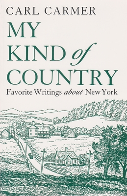 My Kind of Country: Favorite Writings about New York by Carl Carmer