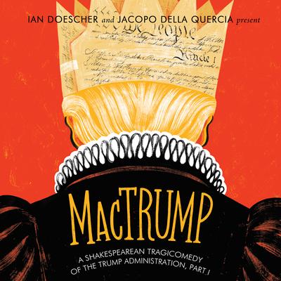 Mactrump: A Shakespearean Tragicomedy of the Trump Administration, Part I by Ian Doescher, Jacopo Quercia