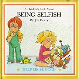 Being Selfish by John Costanza, Joy Berry, Orly Kelly