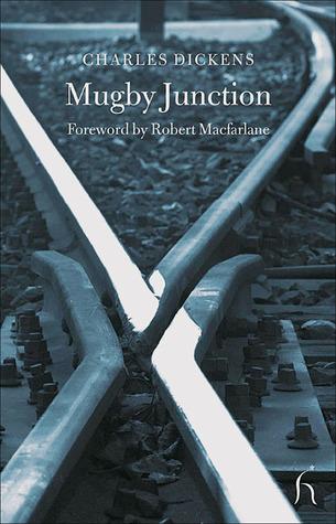Mugby Junction by Charles Dickens, Robert Macfarlane