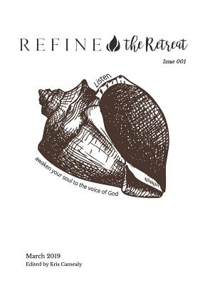 Refine the Retreat, Issue 001: Listen: Awaken Your Soul to the Voice of God by Kris Camealy