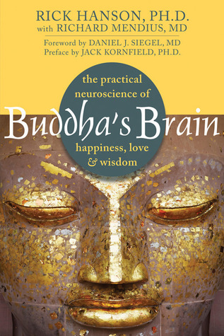 Buddha's Brain: The Practical Neuroscience of Happiness, Love, and Wisdom by Jack Kornfield, Daniel J. Siegel, Richard Mendius, Rick Hanson