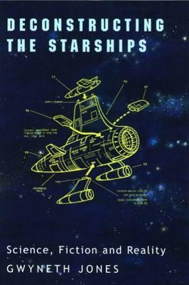 Deconstructing the Starships: Essays and Review by Gwyneth Jones