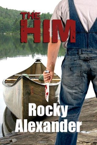 The Him: A Novelette of Extreme Horror by Rocky Alexander