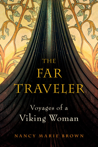 The Far Traveler: Voyages of a Viking Woman by Nancy Marie Brown