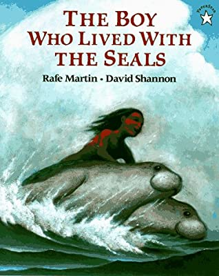 The Boy Who Lived with the Seals by Rafe Martin, David Shannon