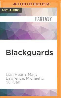 Blackguards: Tales of Assassins, Mercenaries, and Rogues by Lian Hearn, Mark Lawrence, Michael J. Sullivan