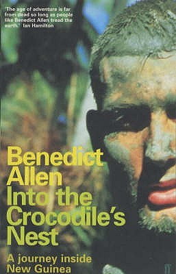 Into the crocodile nest: a journey inside New Guinea by Benedict Allen