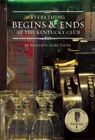 Everything Begins & Ends at the Kentucky Club by Benjamin Alire Sáenz