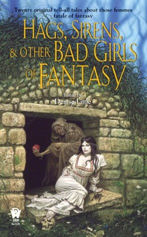 Hags, Sirens, and Other Bad Girls of Fantasy by Phaedra Weldon, Douglas Smith, Christina F. York, Annie Reed, Allan Rousselle, Nathaniel Poole, Loren L. Coleman, Steven Mohan Jr., Rosemary Edghill, Scott William Carter, Peter Orullian, Jane Toombs, Terry Hayman, C.S. Friedman, Laura Resnick, Denise Little, Greg Beatty, Michael Hiebert, Jean Rabe, Leslie Claire Walker, Lisa Silverthorne