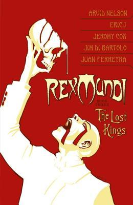 Rex Mundi, Vol. 3: The Lost Kings by Jeremy Cox, Arvid Nelson, Eric J. Hobsbawm
