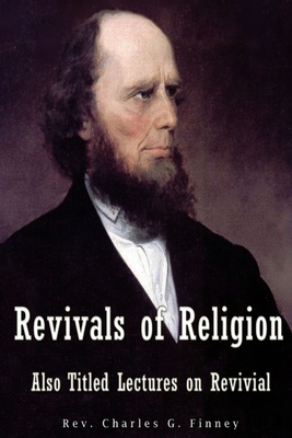 Revivals of Religion Also titled Lectures on Revival by Charles G. Finney