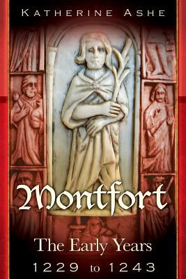 Montfort: The Early Years -1229 to 1243 by Katherine Ashe