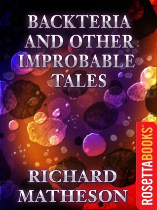 Backteria and Other Improbable Tales (Richard Matheson Series) by Richard Matheson