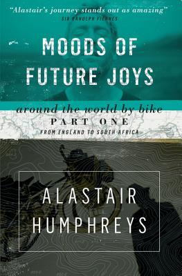 Moods of Future Joys: Around the World by Bike - Part 1 by Alastair Humphreys