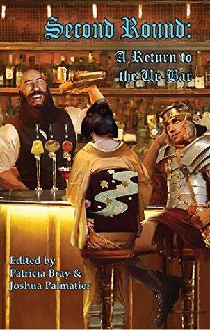 Second Round: A Return to the Ur-Bar by Garth Nix, Jacey Bedford, Kari Sperring, Jean Marie Ward, Kristine Smith, Juliet E. McKenna, Patricia Bray, Joshua Palmatier, Diana Pharaoh Francis, R.K. Nickel, Gini Koch