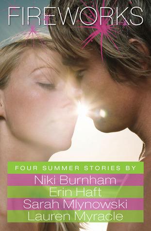 Fireworks: Four Summer Stories by Erin Haft, Niki Burnham, Sarah Mlynowski, Lauren Myracle
