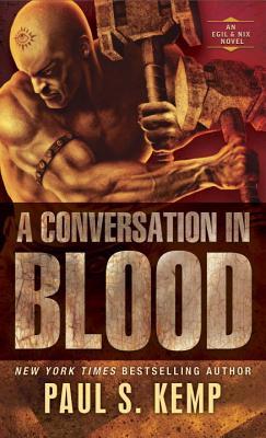 A Conversation in Blood: An Egil & Nix Novel by Paul S. Kemp