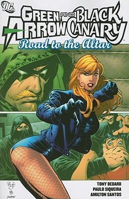Green Arrow/Black Canary: Road to the Altar by Paulo Siqueira, Tom Derenick, J. Torres, Tony Bedard, Nicola Scott, Amilton Santos