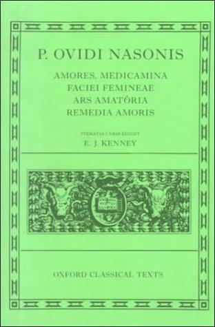 Amores, Medicamina Faciei Femineae, Ars Amatoria, Remedia Amoris by E.J. Kenney, Ovid