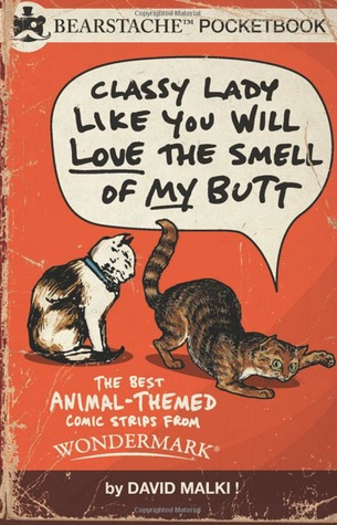 Classy Lady Like You Will Love the Smell of My Butt: The Best Animal Comic Strips from Wondermark by David Malki